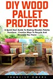DIY Wood Pallet Projects  A Quick Start Guide To Making Wooden Palette Furniture - Creative Ways To Recycle And Decorate You Home!  Pallets have been useful shipping and storage supplies for decades, but they were discarded or burned when the...