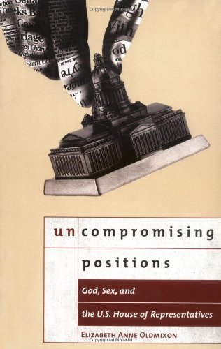 Uncompromising Positions: God, Sex, and the U.S. House of Representatives (Religion and Politics)