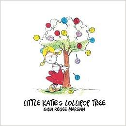 Book Little Katie's Lollipop Tree by Gina Renee Marzan (2013-01-31)