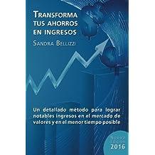 Transforma tus Ahorros en Ingresos: Nueva edicion 2016 (Spanish Edition)