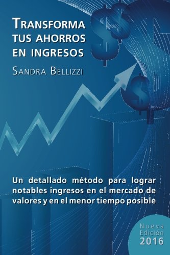 Transforma tus Ahorros en Ingresos: Nueva edicion 2016 (Spanish Edition) by CreateSpace Independent Publishing Platform