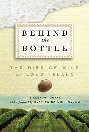 Behind the Bottle: The Rise of Long Island Wine by Eileen M Duffy
