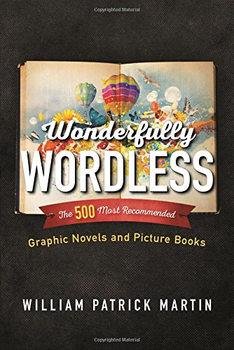Wonderfully Wordless: The 500 Most Recommended Graphic Novels and Picture Books by Rowman Littlefield Pub Inc