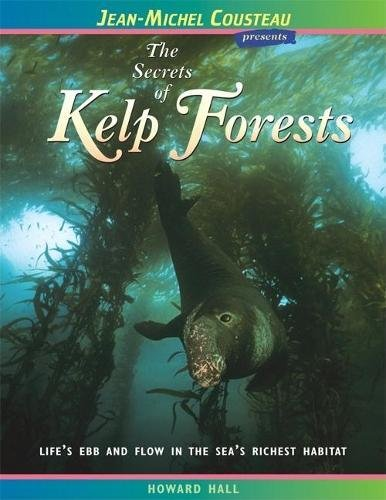 The Secrets of Kelp Forests: Life's Ebb and Flow in the Sea's Richest Habitat (Jean-Michel Cousteau Presents) ()