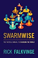 Swarmwise: The Tactical Manual to Changing the World Front Cover