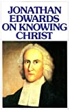 Jonathan Edwards on Knowing Christ, Jonathan Edwards, 0851515835