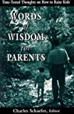 Words of Wisdom for Parents, Charles E. Schaefer, 1568217978