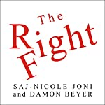 The Right Fight: How Great Leaders Use Healthy Conflict to Drive Performance, Innovation, and Value | Saj-nicole Joni,Damon Beyer