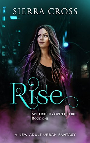 Rise: A New Adult Urban Fantasy (Spelldrift: Coven of Fire Book 1)
