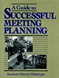 A Guide to Successful Meeting Planning 1st Edition