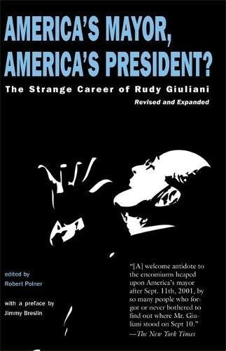 America's Mayor, America's President?: The Strange Career of Rudy Giuliani
