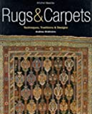 Rugs  And Carpets: Techniques, Traditions & Designs