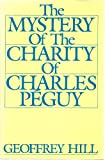 The Mystery of the Charity of Charles Peguy, Geoffrey Hill, 0195035151