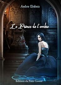 Les soupirs de Londres, tome 4 : Le Prince de l'ombre par Ambre Dubois