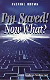 I'm Saved! Now What?, Ivorine Brown, 188973215X