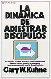 La Dinamica de adiestrar Discipulos, Gary W. Kuhne and G. Kuhne, 0881130400