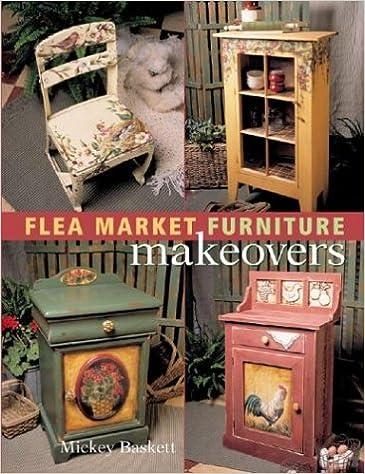 Flea Market Furniture Makeovers: Mickey Baskett: 9781402706400: Amazon.com:  Books
