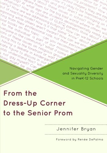 From the Dress-Up Corner to the Senior Prom: Navigating Gender and Sexuality Diversity in PreK-12 Schools