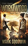 Wormwood: A Novel of the Great Tribulation in America (The Days of Elijah) (Volume 2)