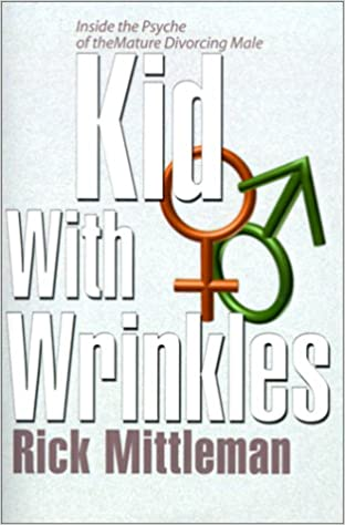 Free online book pdf downloads Kid with Wrinkles: Inside the Psyche of the Mature Divorcing Male-A True Account auf Deutsch PDF