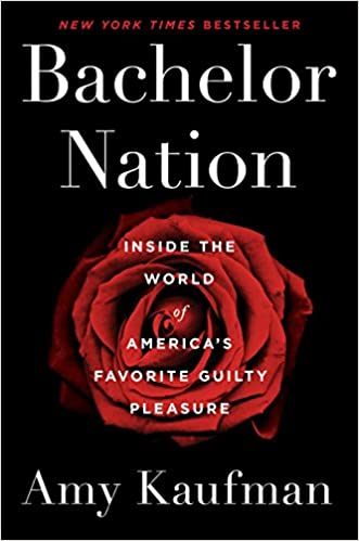 Bachelor Nation: Inside the World of America's Favorite Guilty Pleasure: Kaufman, Amy: 9781101985908: Books - Amazon.ca