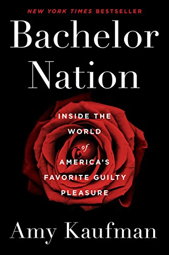 (Bachelor Nation: Inside the World of America's Favorite Guilty Pleasure)