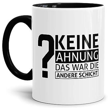 Tassendruck Spruch Tasse Keine Ahnung Das War Die Andere Schicht Innen U0026  Henkel Schwarz
