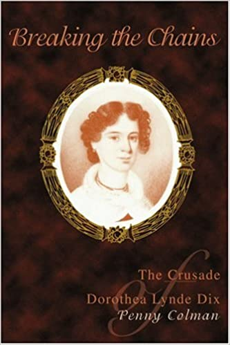 Breaking the Chains: The Crusade of Dorothea Lynde Dix: Penny ...