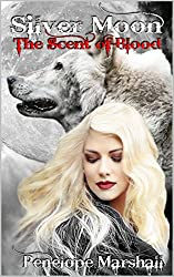 SILVER MOON: THE SCENT OF BLOOD: YOUNG ADULT NEW ADULT VAMPIRE WEREWOLF ROMANCE