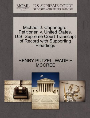 Michael J. Capanegro, Petitioner, v. United States. U.S. Supreme Court Transcript of Record with Supporting Pleadings