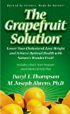 img - for The Grapefruit Solution: Lower Your Cholesterol, Lose Weight and Achieve Optimal Health with Nature's Wonder Fruit book / textbook / text book