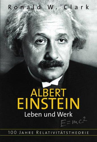 Albert Einstein - Leben und Werk: 100 Jahre Relativitätstheorie
