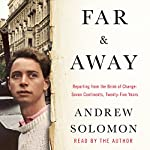 Far and Away: Reporting from the Brink of Change | Andrew Solomon