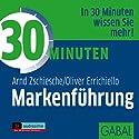 30 Minuten Markenführung Hörbuch von Arnd Zschiesche, Oliver Errichiello Gesprochen von: Gilles Karolyi, Sabina Godec, Gordon Piedesack