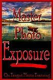 Master Photo Exposure (On Target Photo Training Book 2)