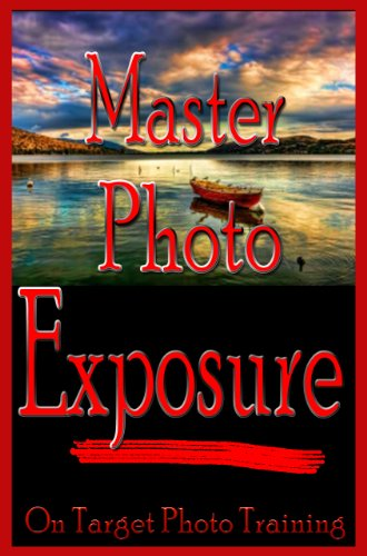 Master Photo Exposure (On Target Photo Training Book 2) by [Eitreim, Dan]