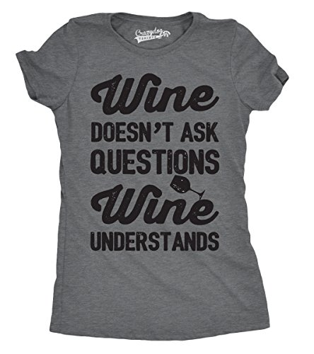 Crazy Dog TShirts - Womens Wine Understands Funny Drinking Wine Doesn't Ask Questions T shirt - Camiseta Para Mujer