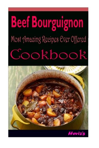 Beef Bourguignon : 101 Delicious, Nutritious, Low Budget, Mouth Watering Cookbook -  Heviz's, Paperback