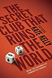 The Secret Club That Runs the World: Inside the Fraternity of Commodity Traders (Portfolio Non Fiction) by Kate Kelly (5-Jun-2014) Paperback