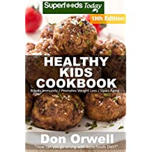 Healthy Kids Cookbook: Over 285 Quick & Easy Gluten Free Low Cholesterol Whole Foods Recipes full of Antioxidants & Phytochemicals (Healthy Kids Natural Weight Loss Transformation Book 9)