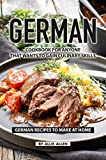 German Cookbook for Anyone That Wants to Gain Culinary Skills: German Recipes to Make at Home