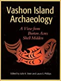Vashon Island Archaeology: A View from Burton Acres Shell Midden (Burke Museum of Natural History and Culture Research Report, No. 8)