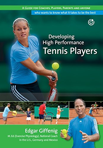 Developing High Performance Tennis Players: A guide for coaches, players, parents and anyone who wants to know what it takes to be the best by Independently published