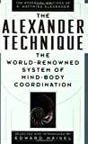 The Alexander Technique: The Essential Writings of F. Matthias Alexander