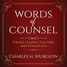 Words of Counsel (Updated Edition): For All Leaders, Teachers, and Evangelists Audiobook by Charles H. Spurgeon Narrated by Saethon Williams