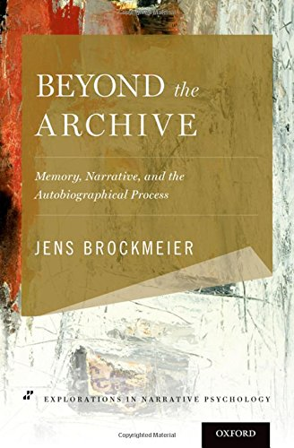 Beyond the Archive: Memory, Narrative, and the Autobiographical Process (Explorations in Narrative Psychology) by Oxford University Press
