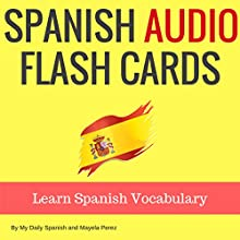 Spanish Audio Flash Cards: Learn 1000 Spanish Words - Without Memorization! Audiobook by Mayela Perez Narrated by Mayela Perez