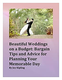 Beautiful Weddings on a Budget: Bargain Tips and Advice for Planning Your Memorable Day