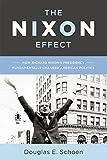 Image of The Nixon Effect: How Richard Nixon's Presidency Fundamentally Changed American Politics