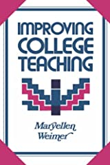Improving College Teaching: Strategies for Developing Instructional Effectiveness (Jossey Bass Higher & Adult Education Series) Hardcover